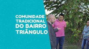 Visitando e entendo as demandas da Comunidade Tradicional do bairro Triângulo